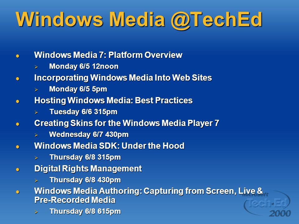 Windows Media @TechEd Windows Media 7: Platform Overview Windows Media 7: Platform Overview Monday 6/5 12noon Monday 6/5 12noon Incorporating Windows
