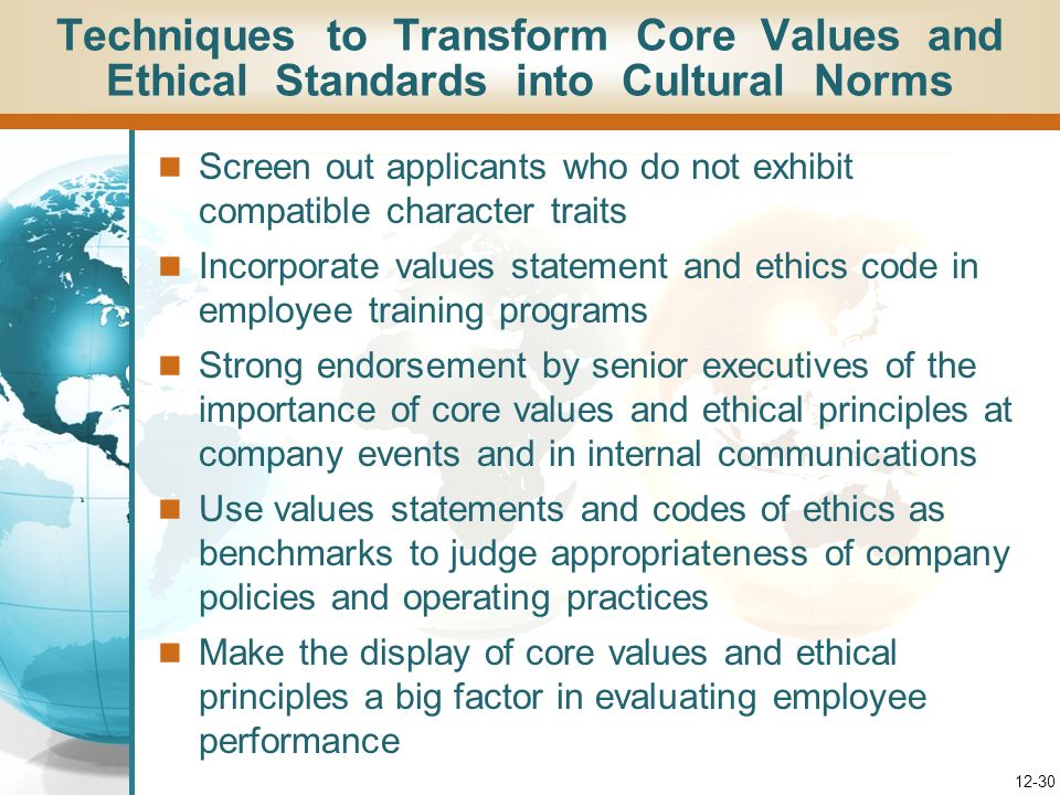 Figure 12.2: The Two Culture-Building Roles of a Companys Core Values and Ethical Standards 12-29