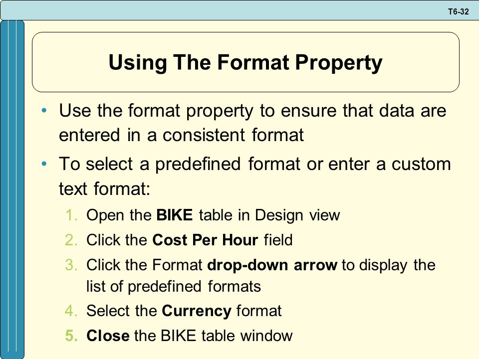 T6-32 Using The Format Property Use the format property to ensure that data are entered in a consistent format To select a predefined format or enter