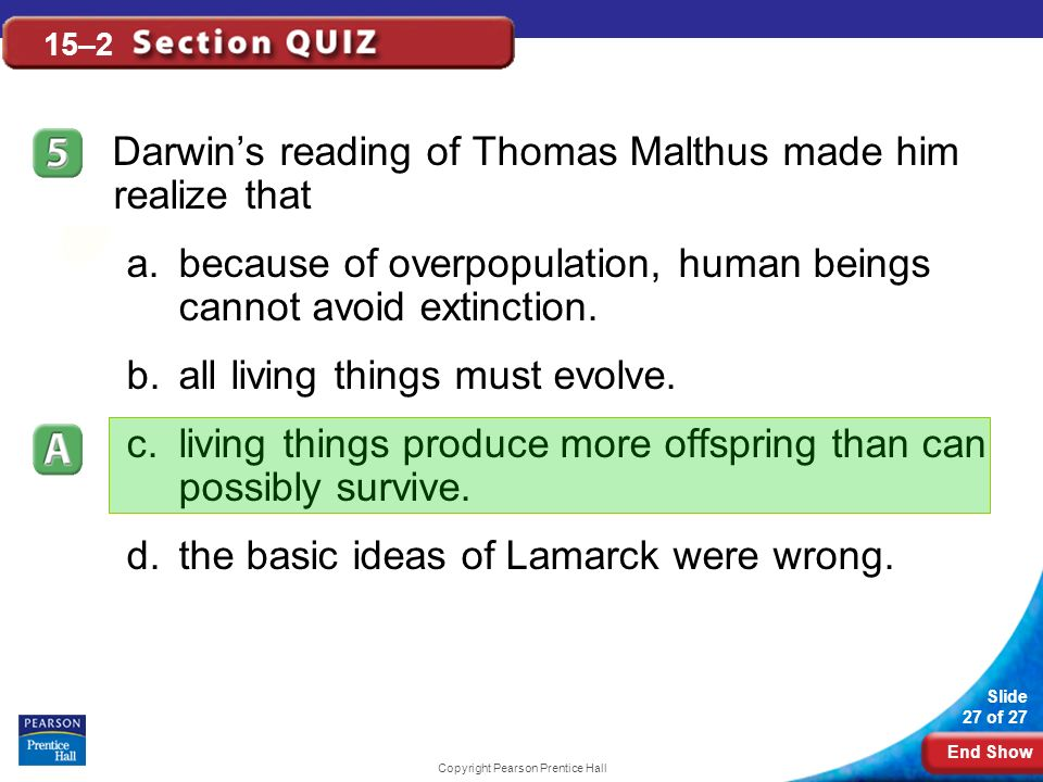 End Show Slide 27 of 27 Copyright Pearson Prentice Hall 15–2 Darwins reading of Thomas Malthus made him realize that a.because of overpopulation, human beings cannot avoid extinction.