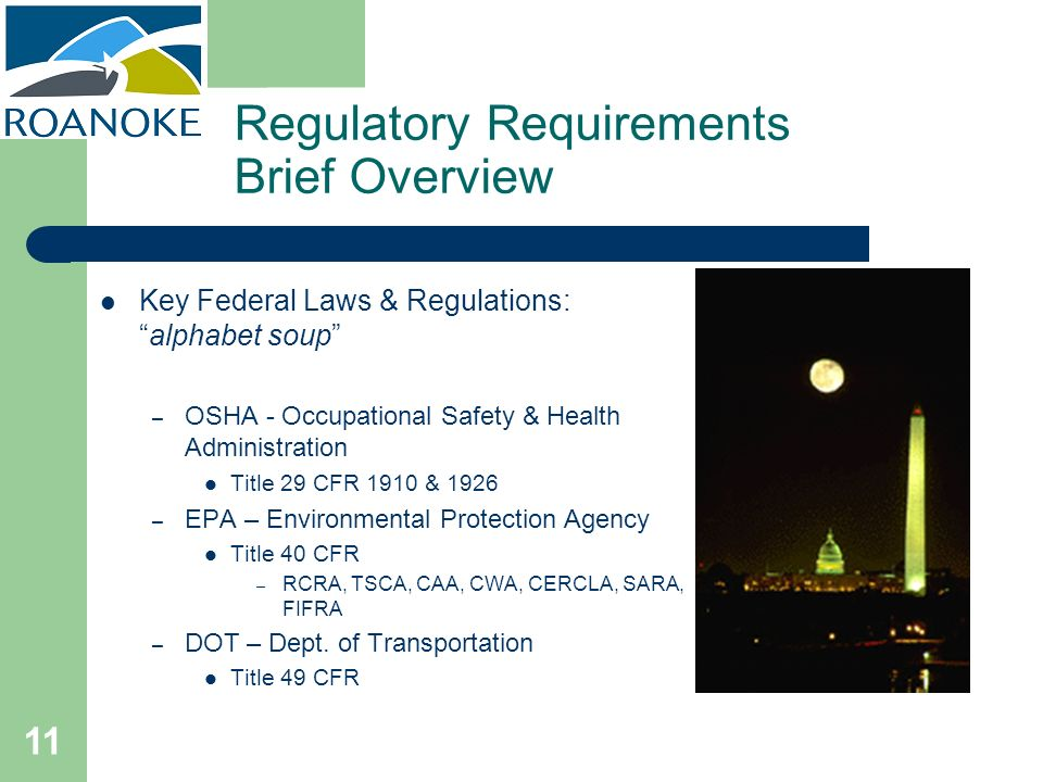 11 Regulatory Requirements Brief Overview Key Federal Laws & Regulations:alphabet soup – OSHA - Occupational Safety & Health Administration Title 29 C