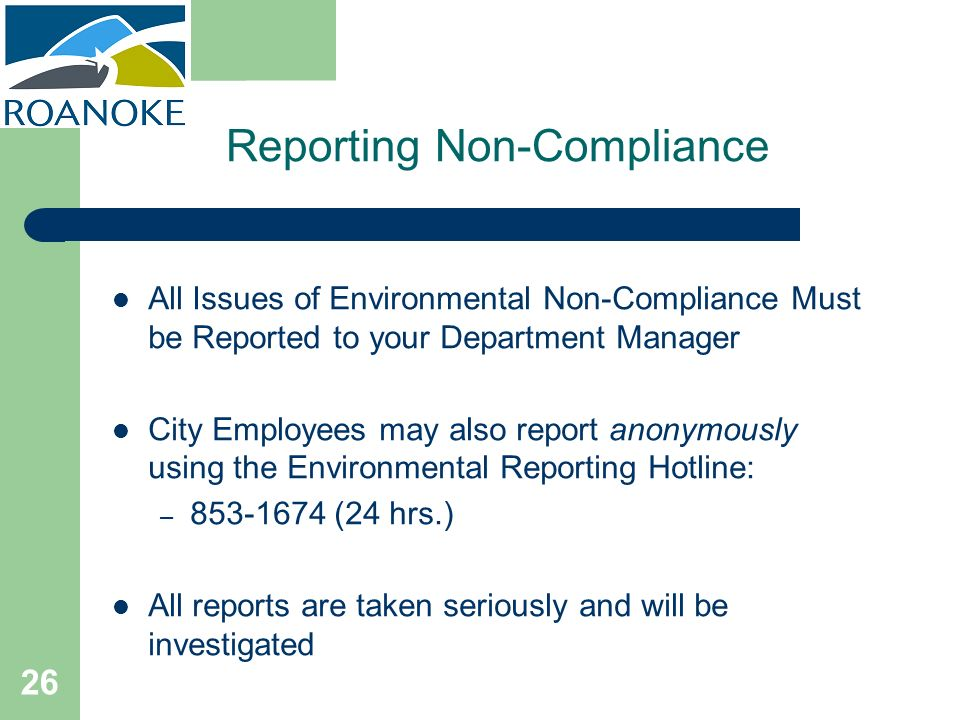 26 Reporting Non-Compliance All Issues of Environmental Non-Compliance Must be Reported to your Department Manager City Employees may also report anon