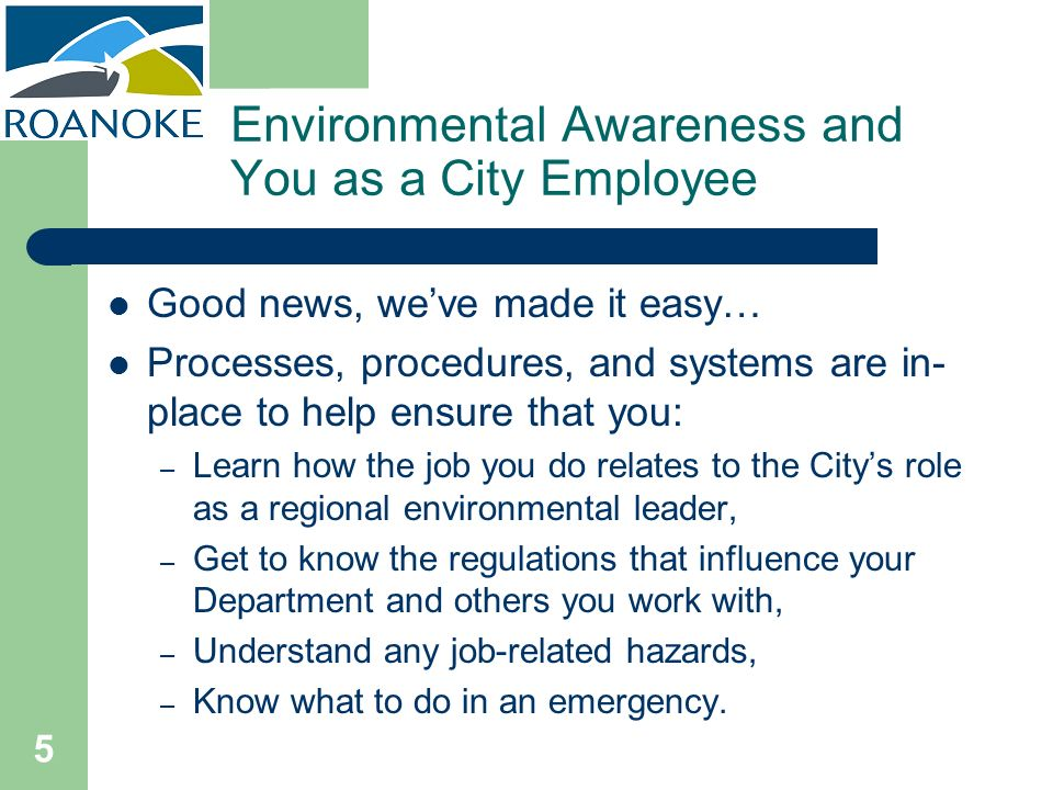 5 Environmental Awareness and You as a City Employee Good news, weve made it easy… Processes, procedures, and systems are in- place to help ensure tha