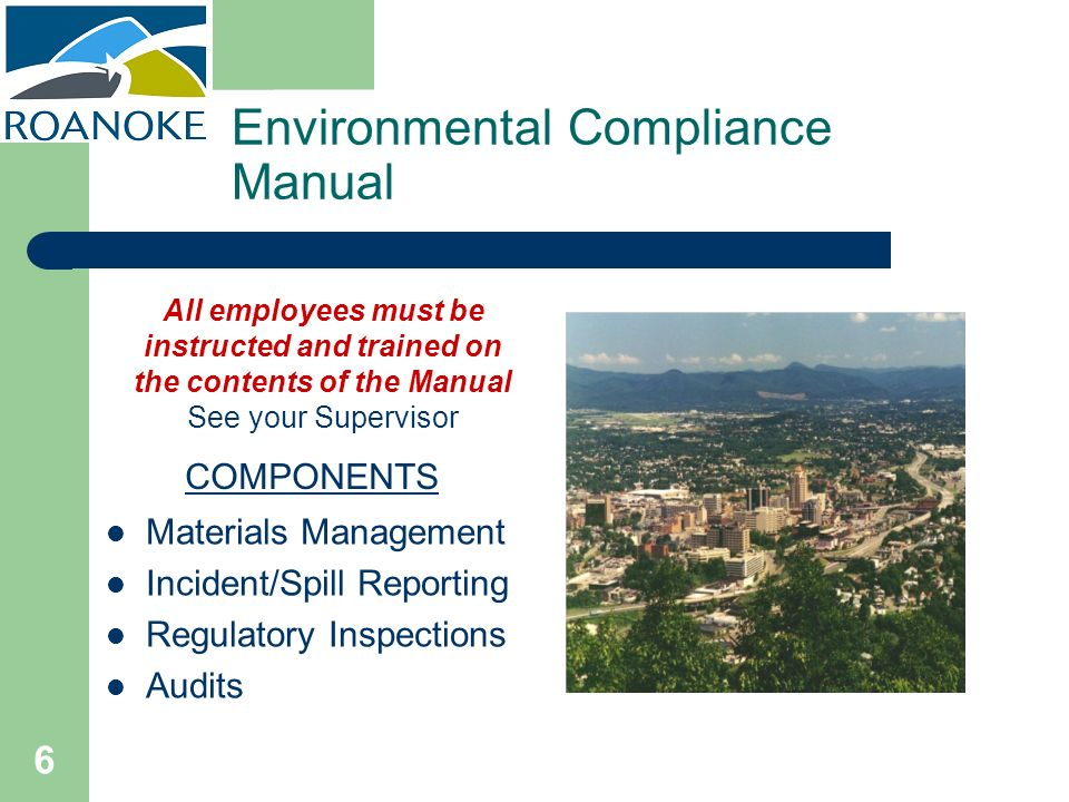 6 Environmental Compliance Manual Materials Management Incident/Spill Reporting Regulatory Inspections Audits COMPONENTS All employees must be instruc