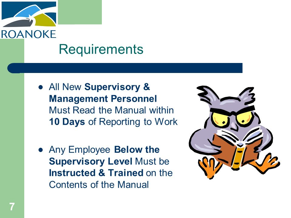7 Requirements All New Supervisory & Management Personnel Must Read the Manual within 10 Days of Reporting to Work Any Employee Below the Supervisory