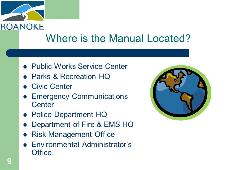 9 Where is the Manual Located? Public Works Service Center Parks & Recreation HQ Civic Center Emergency Communications Center Police Department HQ Dep