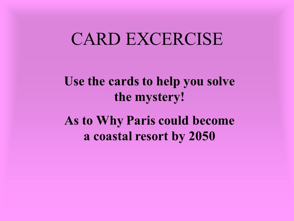 CARD EXCERCISE Use the cards to help you solve the mystery.