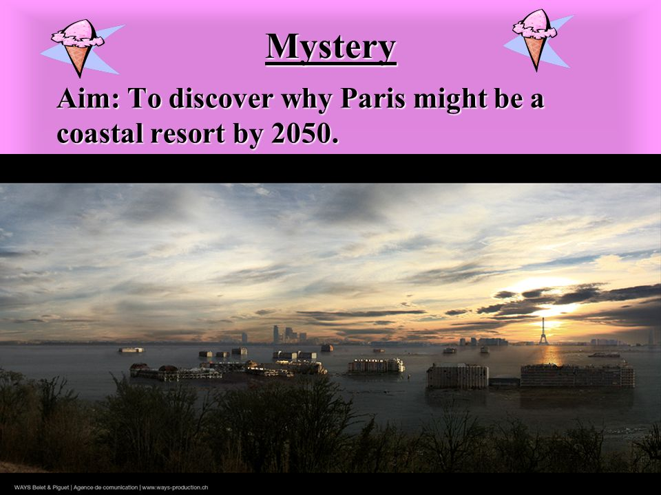 Mystery Aim: To discover why Paris might be a coastal resort by 2050.