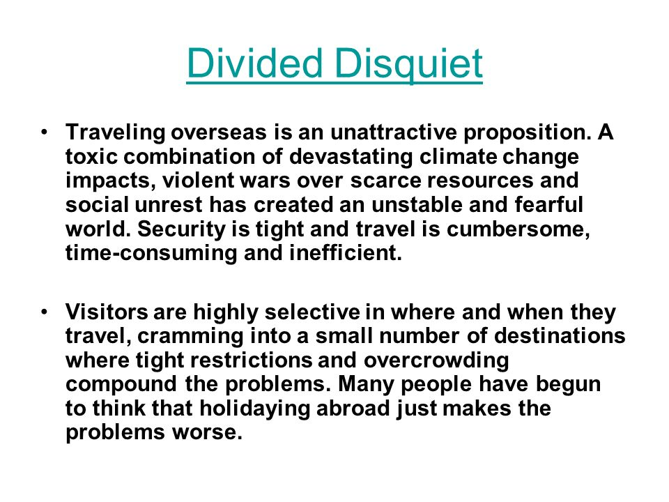 Divided Disquiet Traveling overseas is an unattractive proposition. A toxic combination of devastating climate change impacts, violent wars over scarc