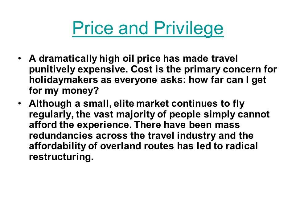 Price and Privilege A dramatically high oil price has made travel punitively expensive.