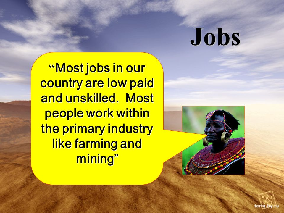 Jobs Most jobs in our country are low paid and unskilled.