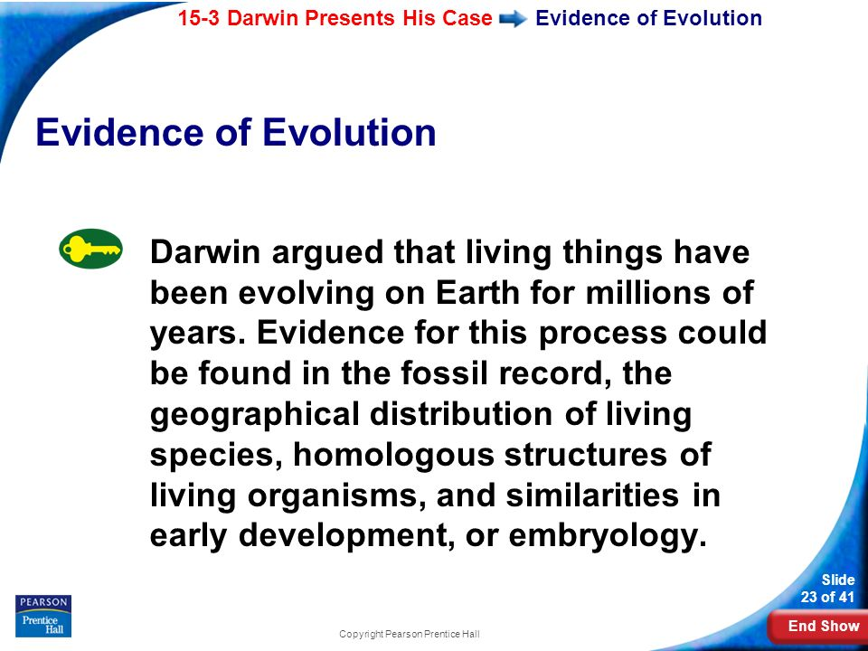 End Show 15-3 Darwin Presents His Case Slide 23 of 41 Copyright Pearson Prentice Hall Evidence of Evolution Darwin argued that living things have been