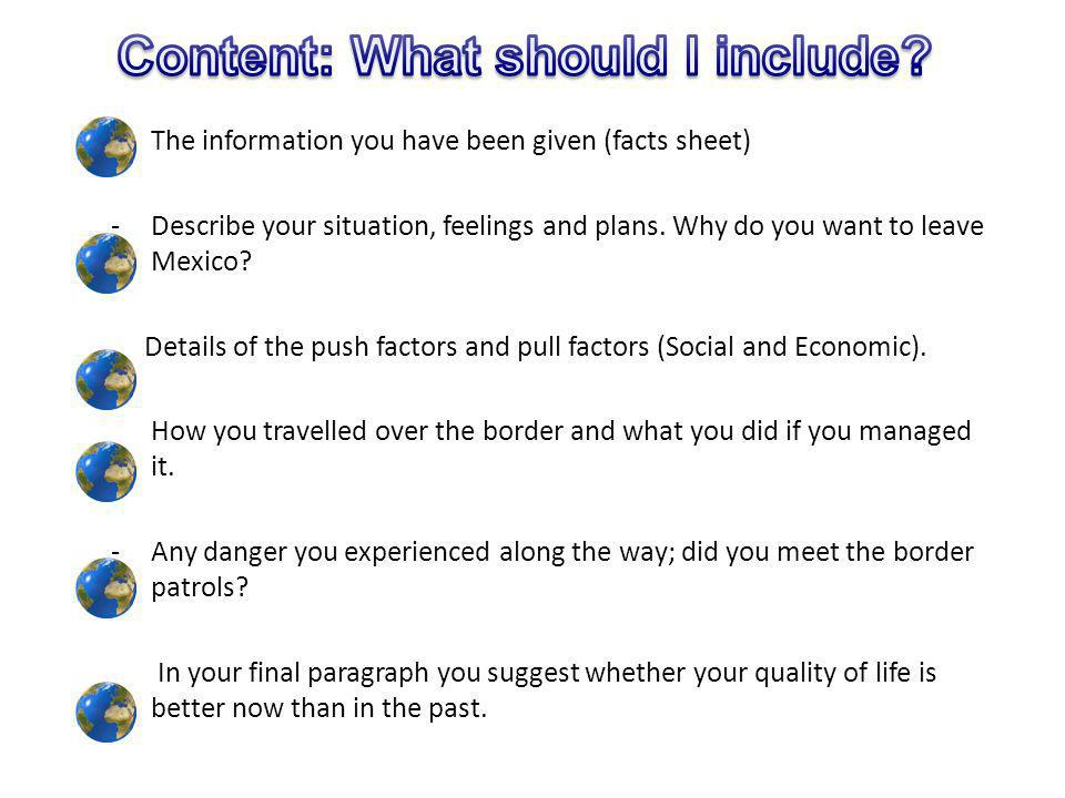 The information you have been given (facts sheet) -Describe your situation, feelings and plans. Why do you want to leave Mexico? Details of the push f