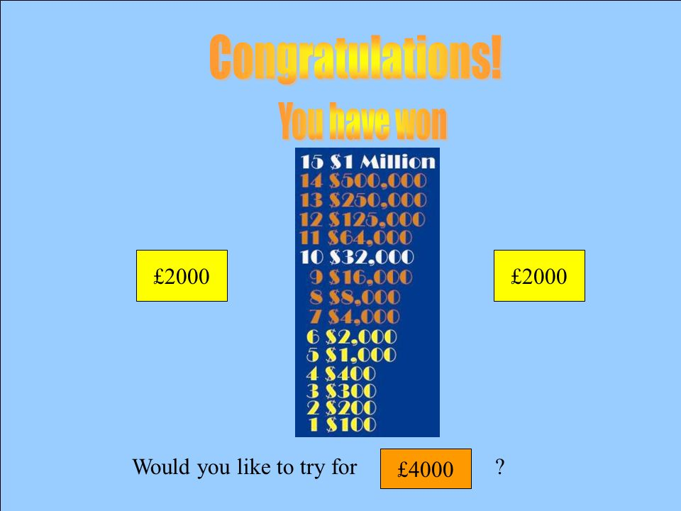 Would you like to try for £2000 You are guaranteed £1000! You are guaranteed £1000!