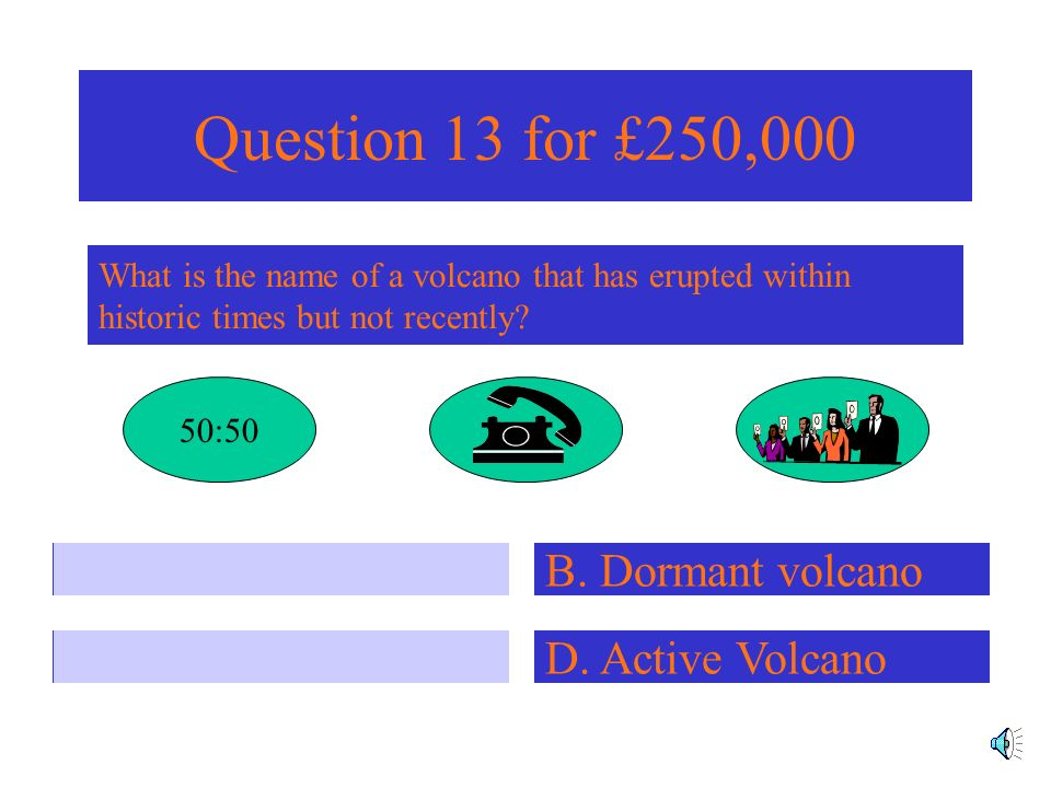 Question 12 for £125,000 What is the layer of the earth found between the core and crust? A. Plate D. Inner coreC. Mantel B. Outer Core 50:50