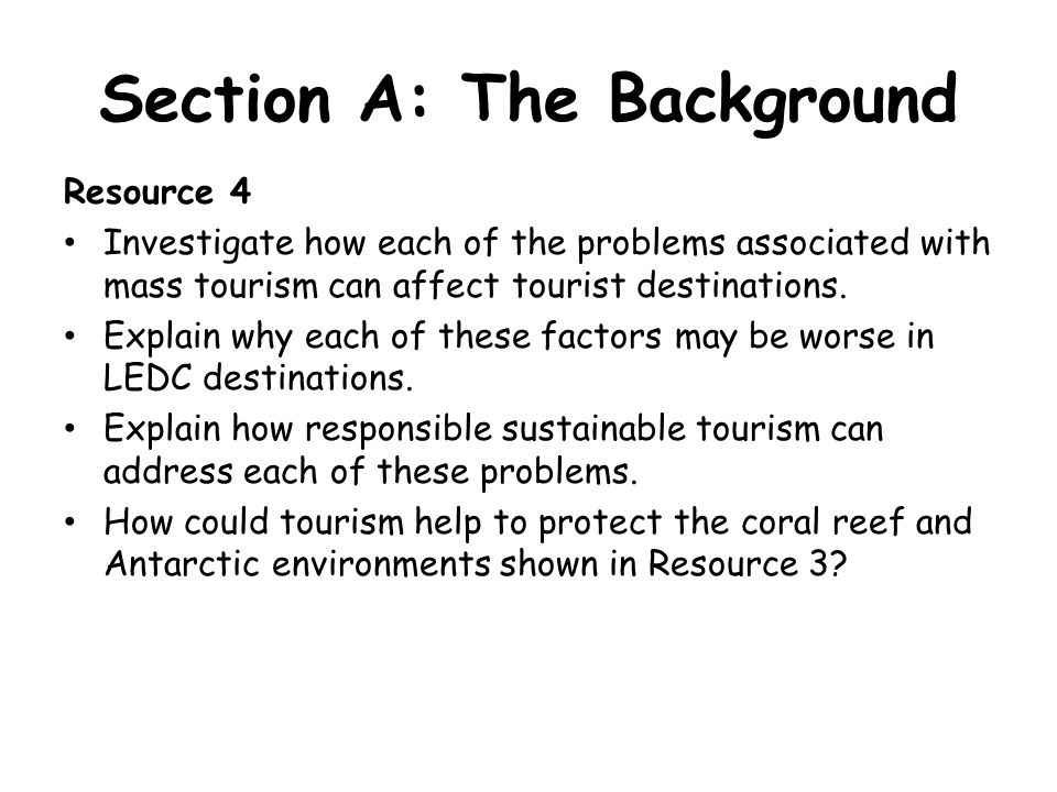 Section A: The Background Resource 4 Investigate how each of the problems associated with mass tourism can affect tourist destinations.