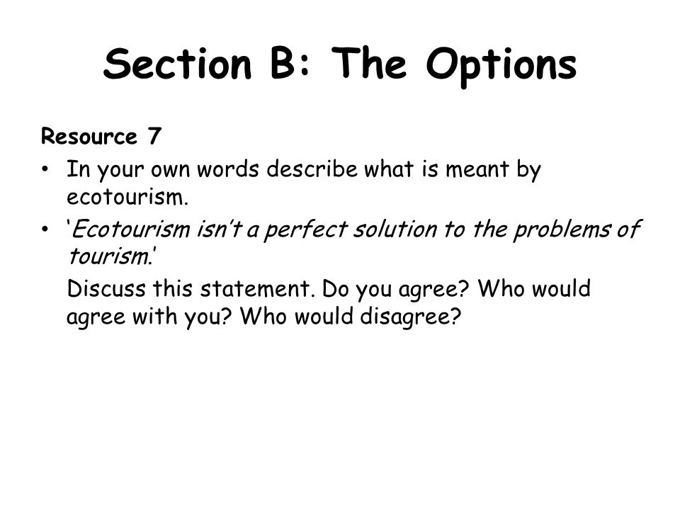 Section B: The Options Resource 7 In your own words describe what is meant by ecotourism.