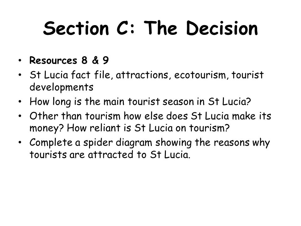 Section C: The Decision Resources 8 & 9 St Lucia fact file, attractions, ecotourism, tourist developments How long is the main tourist season in St Lucia.