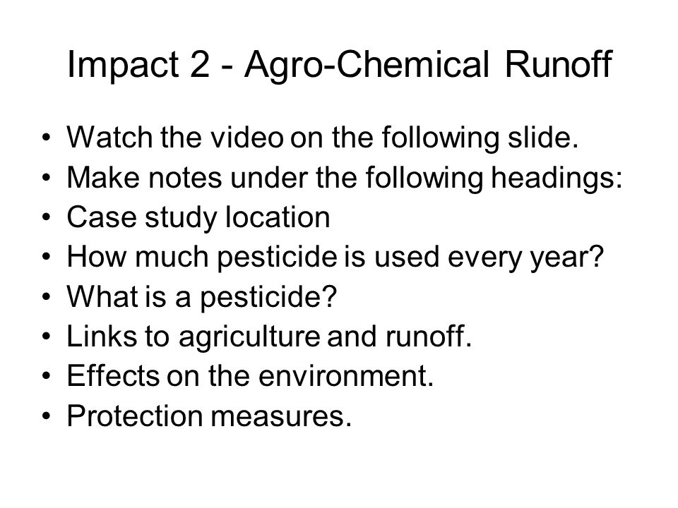 Impact 2 - Agro-Chemical Runoff Watch the video on the following slide.