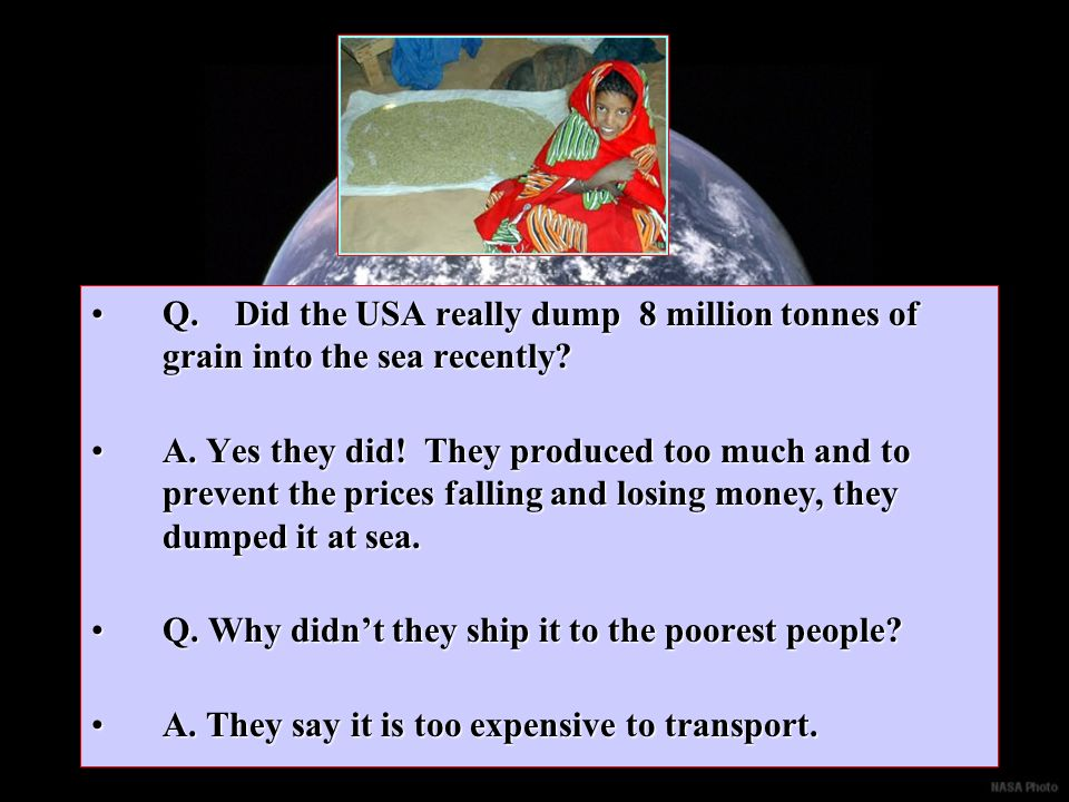 Q.Did the USA really dump 8 million tonnes of grain into the sea recently?Q.