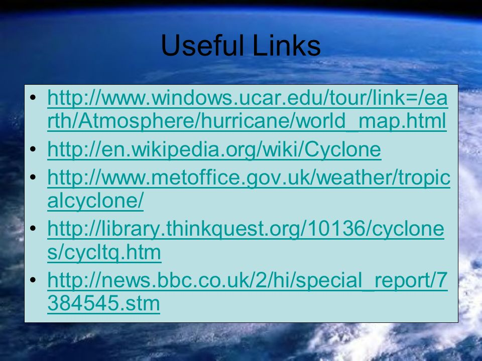 Useful Links http://www.windows.ucar.edu/tour/link=/ea rth/Atmosphere/hurricane/world_map.htmlhttp://www.windows.ucar.edu/tour/link=/ea rth/Atmosphere