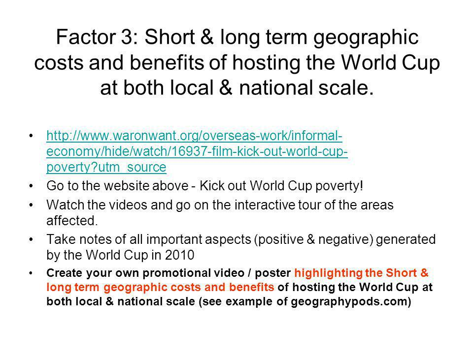 Factor 3: Short & long term geographic costs and benefits of hosting the World Cup at both local & national scale.