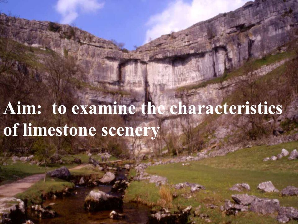 Aim: to examine the characteristics of limestone scenery