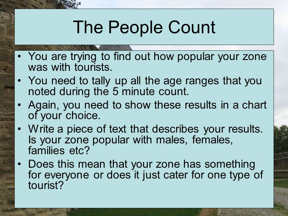 The People Count You are trying to find out how popular your zone was with tourists. You need to tally up all the age ranges that you noted during the
