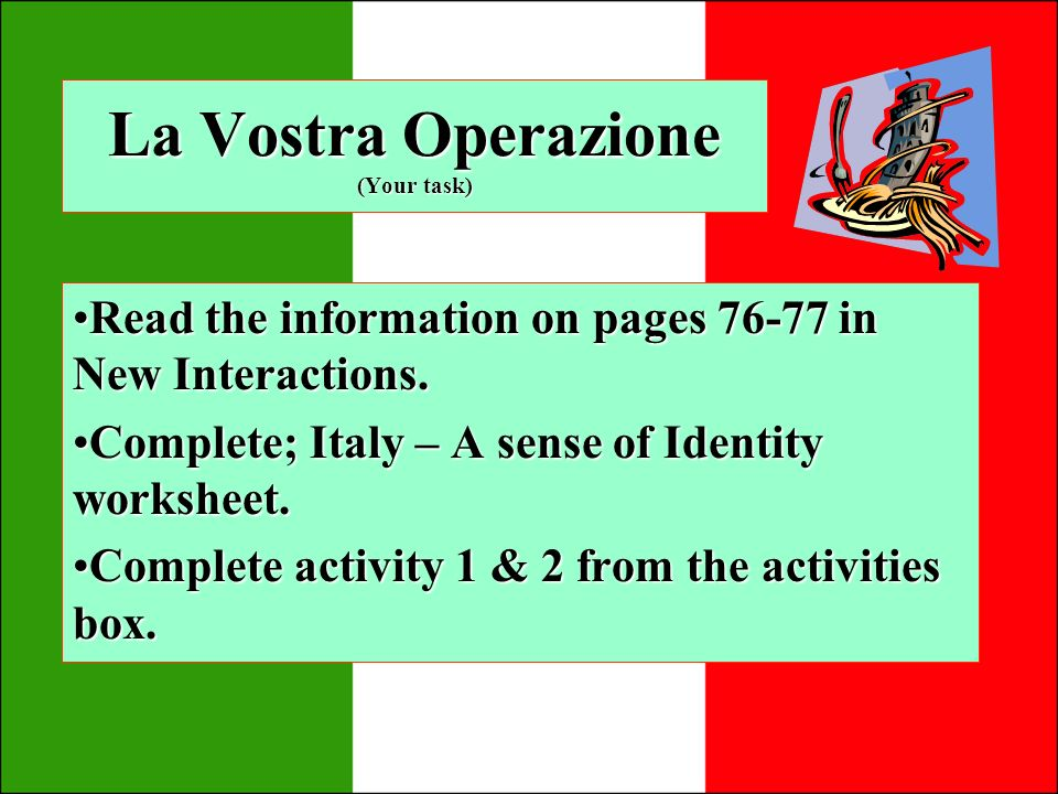 La Vostra Operazione (Your task) Read the information on pages 76-77 in New Interactions.Read the information on pages 76-77 in New Interactions.