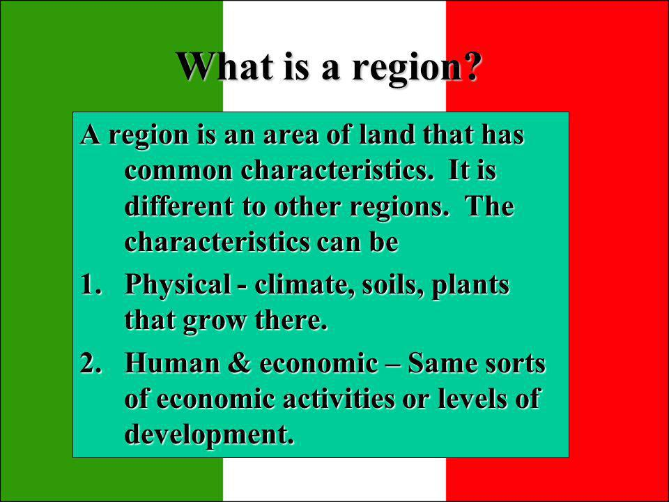 The Regions Physical Regions – 3 Regions – Alps, Apennines and the NIP (North Italian Plain)Physical Regions – 3 Regions – Alps, Apennines and the NIP (North Italian Plain) States – 20 states – Political regions a bit like counties in Britain.States – 20 states – Political regions a bit like counties in Britain.