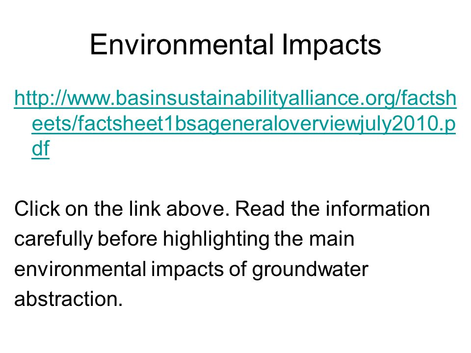 Environmental Impacts http://www.basinsustainabilityalliance.org/factsh eets/factsheet1bsageneraloverviewjuly2010.p df Click on the link above. Read t