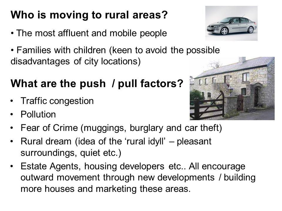 Who is moving to rural areas? Traffic congestion Pollution Fear of Crime (muggings, burglary and car theft) Rural dream (idea of the rural idyll – ple