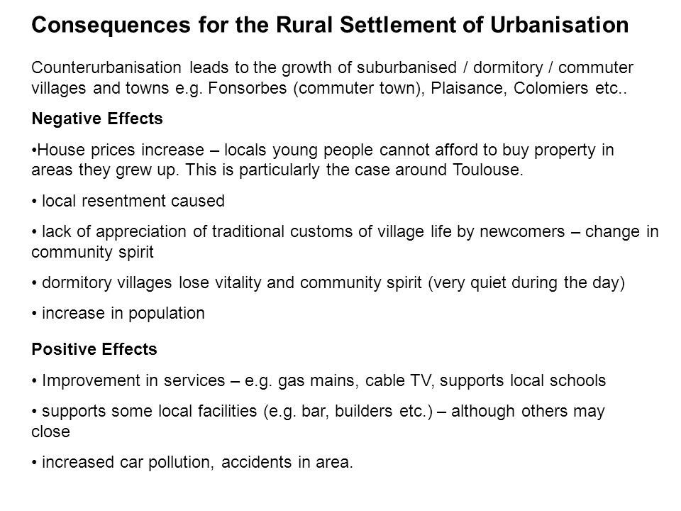 Consequences for the Rural Settlement of Urbanisation Counterurbanisation leads to the growth of suburbanised / dormitory / commuter villages and town