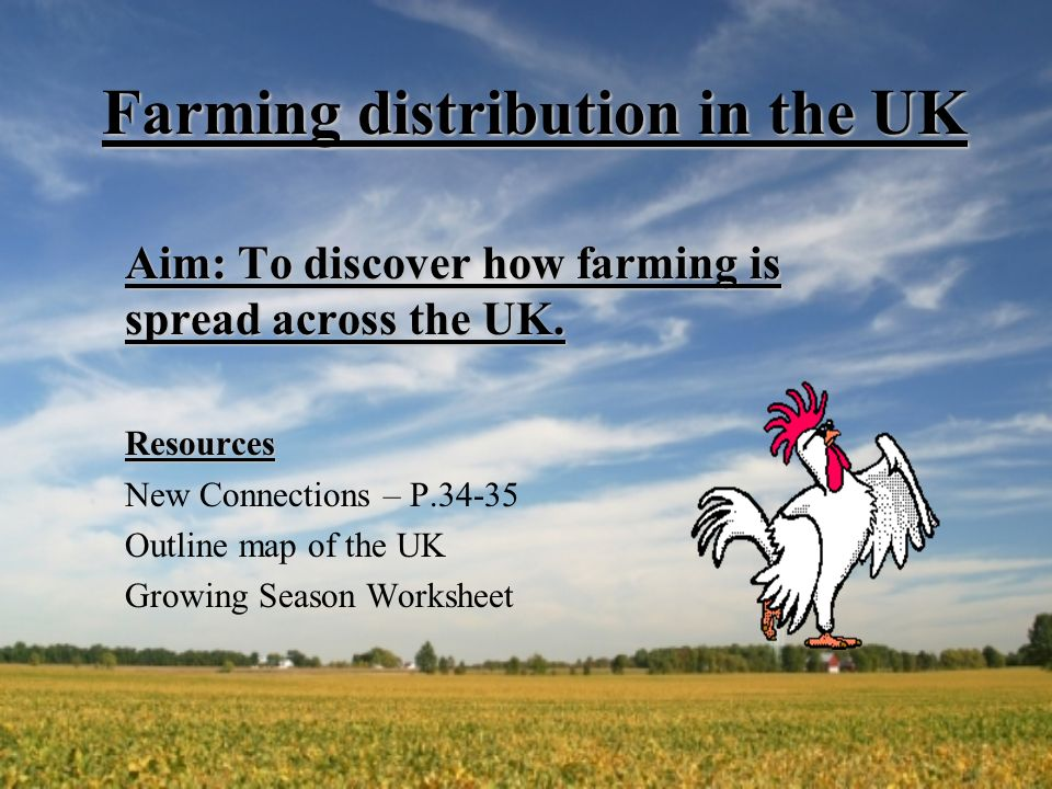 Farming distribution in the UK Aim: To discover how farming is spread across the UK.