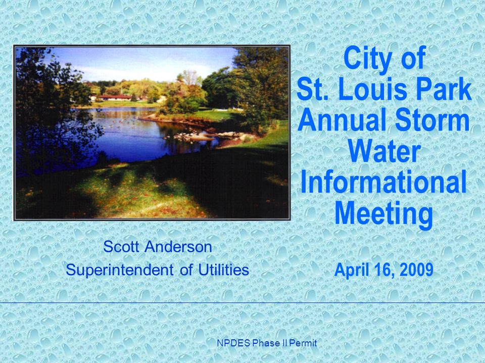 NPDES Phase II Permit City of St. Louis Park Annual Storm Water Informational Meeting April 16, 2009 Scott Anderson Superintendent of Utilities