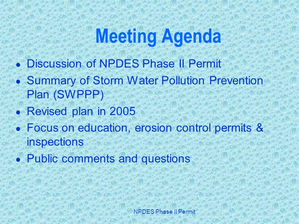 NPDES Phase II Permit Meeting Agenda Discussion of NPDES Phase II Permit Summary of Storm Water Pollution Prevention Plan (SWPPP) Revised plan in 2005