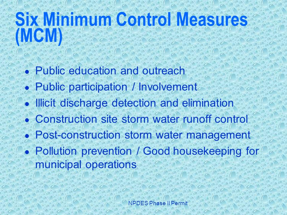 NPDES Phase II Permit Six Minimum Control Measures (MCM) Public education and outreach Public participation / Involvement Illicit discharge detection
