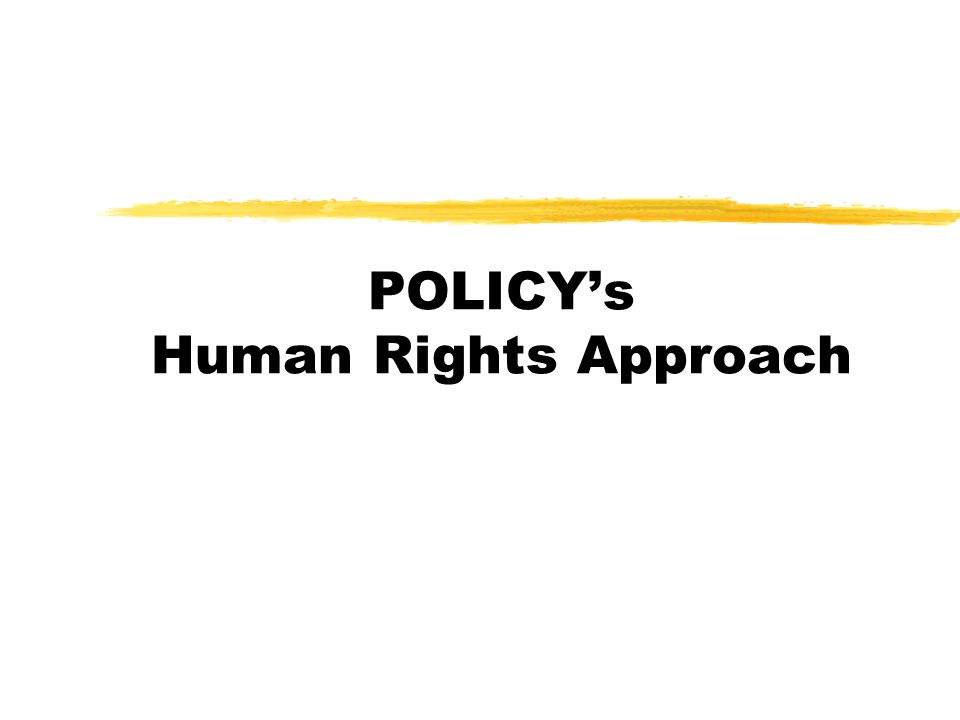 POLICYs Human Rights Approach