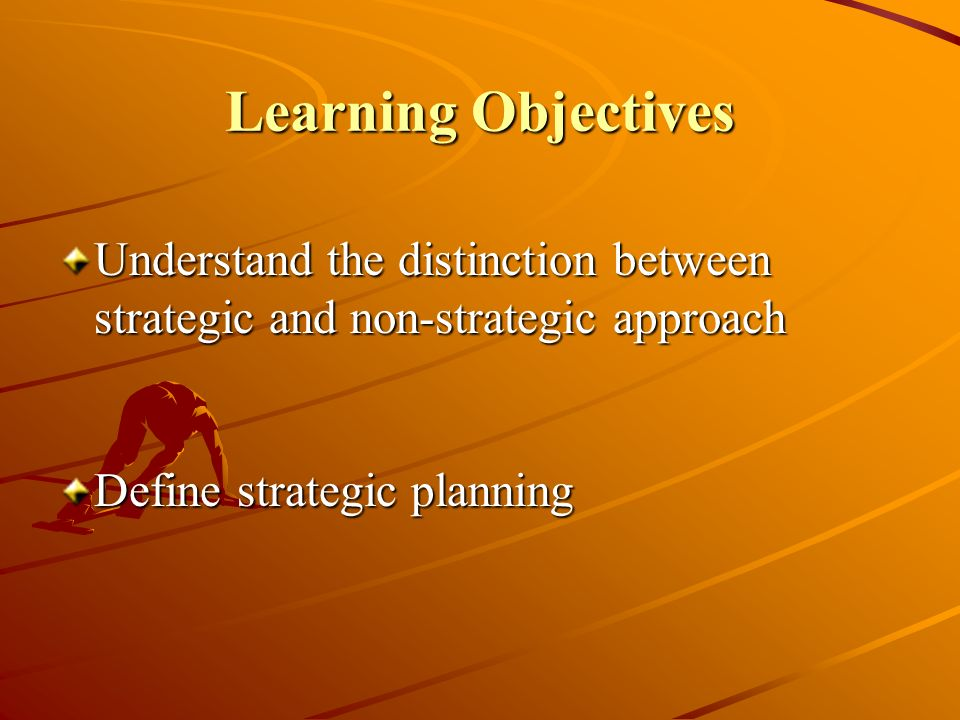 Session Outline Why be strategic.What is strategic planning.