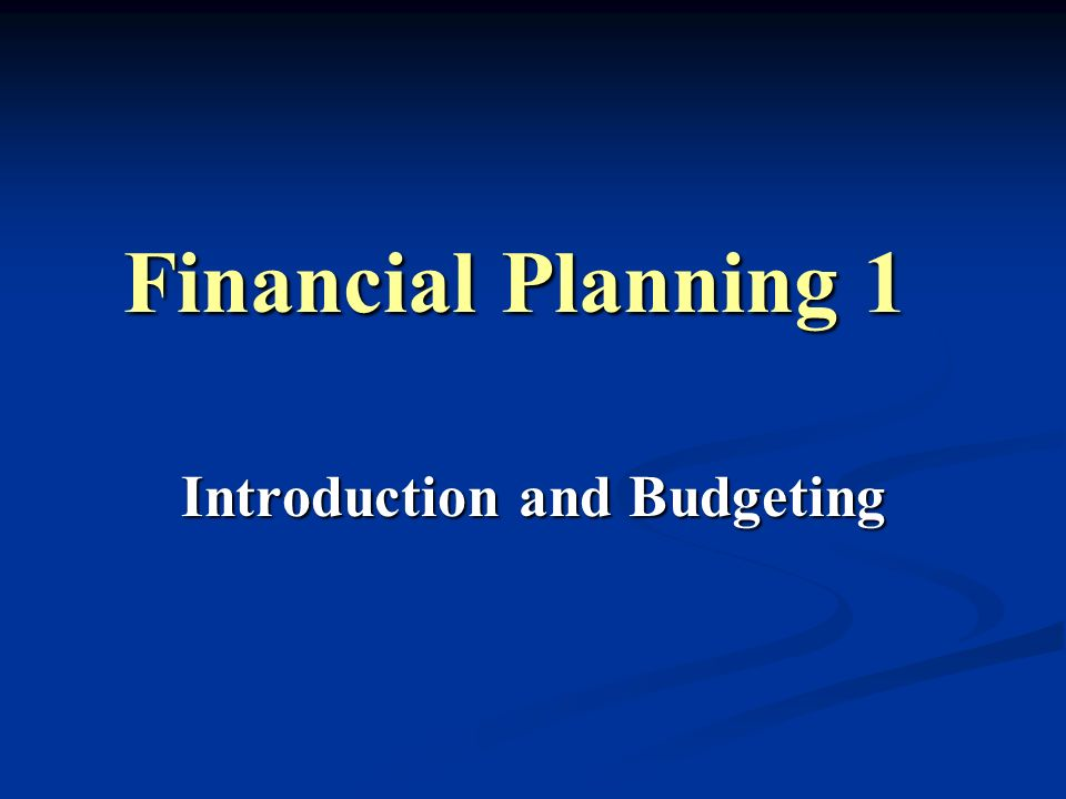 Learning Objectives Understand the importance of linking planning and budgeting Understand the importance of linking planning and budgeting Understand key financial planning terms and concepts Understand key financial planning terms and concepts Apply tools and techniques for preparing a financial plan Apply tools and techniques for preparing a financial plan