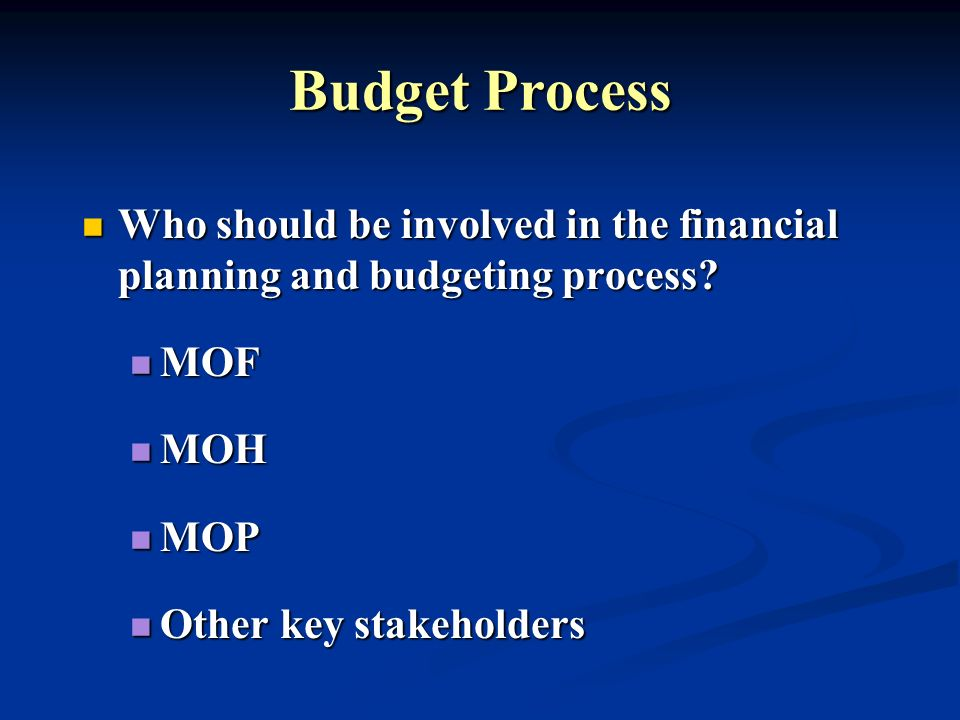 Budget Process Who should be involved in the financial planning and budgeting process.