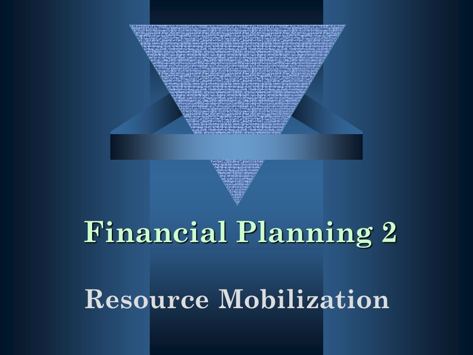 Financial Planning 2 Resource Mobilization