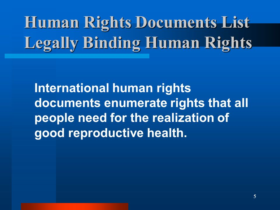 6 International Human Rights documents offer a blueprint for challenging RH and HIV/AIDS issues International HR documents define reproductive health and HIV/AIDS problems.