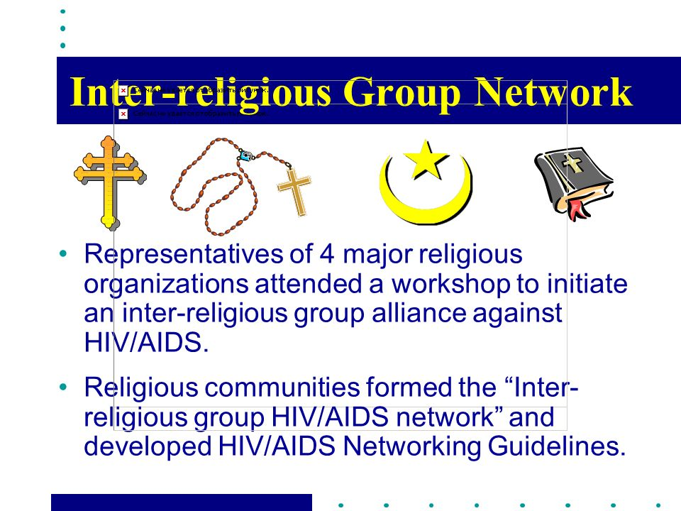 Inter-religious Group Network Representatives of 4 major religious organizations attended a workshop to initiate an inter-religious group alliance against HIV/AIDS.