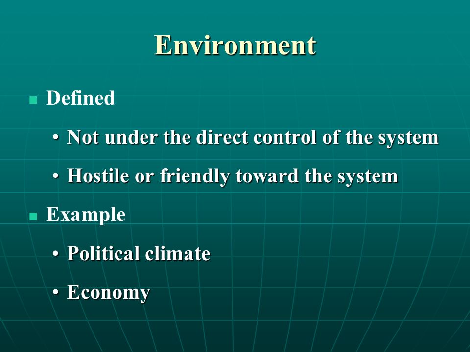 Environment Defined Not under the direct control of the systemNot under the direct control of the system Hostile or friendly toward the systemHostile
