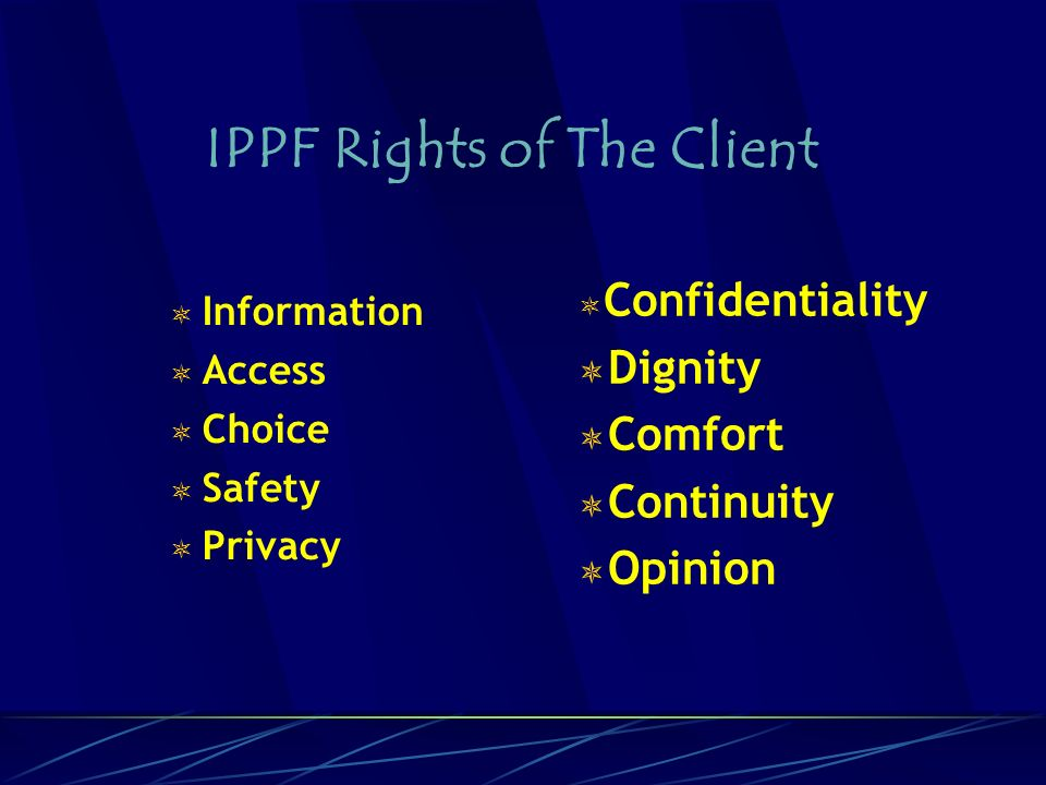 IPPF Rights of The Client Information Access Choice Safety Privacy Confidentiality Dignity Comfort Continuity Opinion