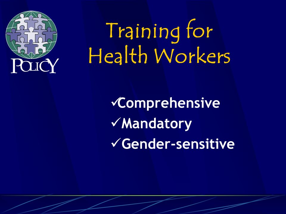 Comprehensive Mandatory Gender-sensitive Training for Health Workers P O L C Y I