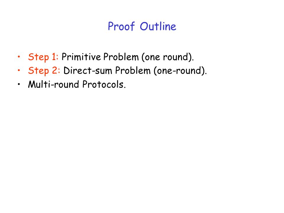 Proof Outline Step 1: Primitive Problem (one round).
