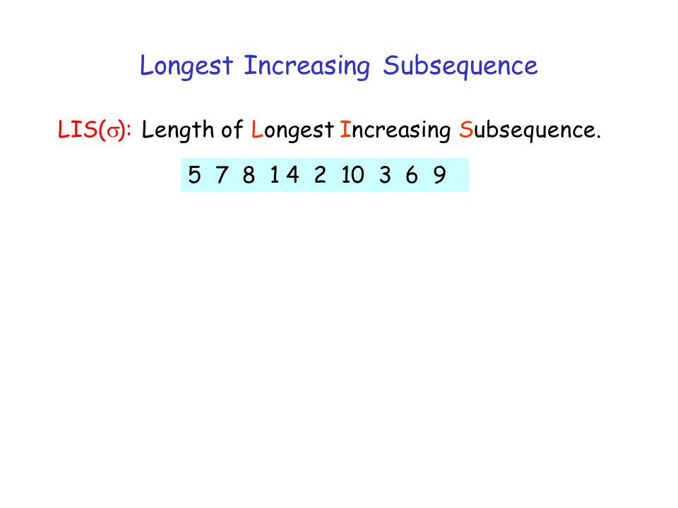 LIS( ): Length of Longest Increasing Subsequence.
