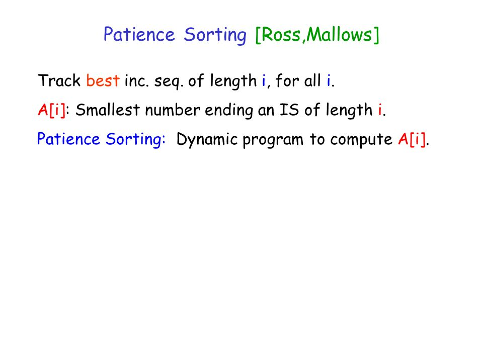Patience Sorting [Ross,Mallows] Track best inc. seq.